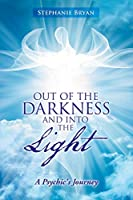 Out of the Darkness and into the Light: A Psychic's Journey