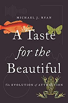 A Taste for the Beautiful: The Evolution of Attraction by [Michael J. Ryan]
