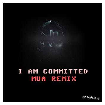 I Am Committed (Mua Remix)