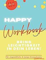 Happy Workbook: Bring Leichtigkeit in dein Leben