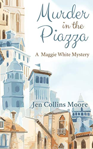 Murder in the Piazza: A Maggie White Mystery by [Jen Collins Moore]