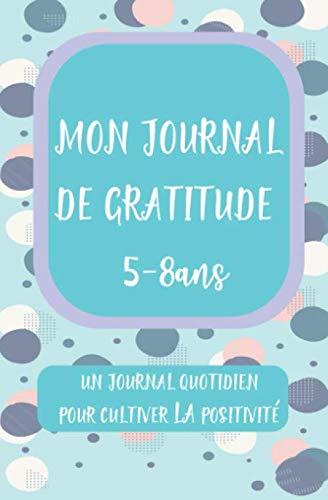 MON JOURNAL DE GRATITUDE: UN JOURNAL QUOTIDIEN POUR CULTIVER LA POSITIVITE