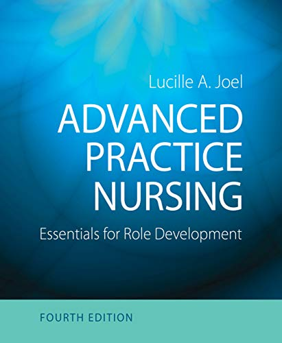 Compare Textbook Prices for Advanced Practice Nursing: Essentials for Role Development Fourth Edition ISBN 9780803660441 by Joel RN  PhD  FAAN, Lucille A.