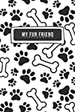 My Fur Friend Journal: Dog Feeding Schedule & Weekly Shopping List - Dog Care Checklist, Veterinary Visits, Vaccination Log, Medication Tracker, And Funny Stories With Your Pet