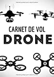 Carnet de vol drone: Carnet de vol drone, Carnet pilote de drone, Journal de bord Drone, Suivi des vols de Drone. Notez, planifiez chacun de vos vols. ... note du pilote. Grand format, 101 pages.