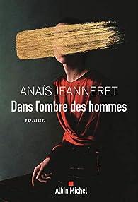 Dans l'ombre des hommes par Anaïs Jeanneret