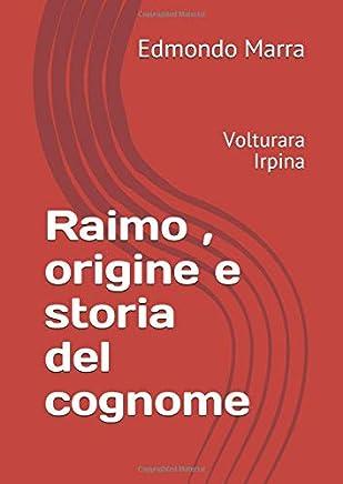 Raimo , origine e storia del cognome: Volturara Irpina
