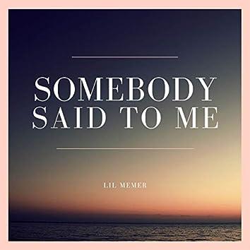 Somebody Said To Me