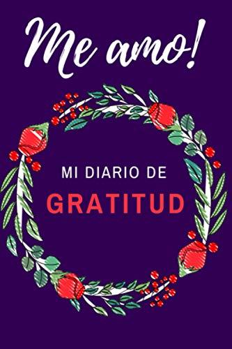 Me amo : mi diario de gratitud: Cultivar su gratitud en la vida cotidiana - 120 páginas de cuaderno para rellenar con sus afirmaciones positivas.