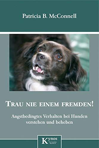 Trau nie einem Fremden!: Angstbedingtes Verhalten bei Hunden erkennen und beheben (Das besondere Hundebuch)