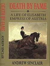 Death by Fame: A Life of Elisabeth Empress of Austria