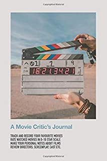 """A Movie Critic's Journal: Rate and Review Log Notebook for Film Students or Movie Buffs   A Perfect Gift to Save Watched Movies History   6"""" x 9"""" 120 Pages"""
