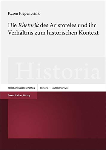 """Die \""""Rhetorik\"""" des Aristoteles und ihr Verhältnis zum historischen Kontext"""