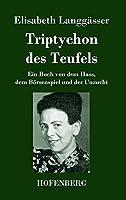 Triptychon des Teufels: Ein Buch von dem Hass, dem Boersenspiel und der Unzucht