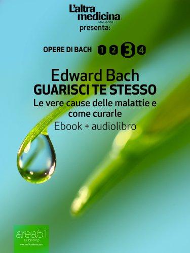 Guarisci te stesso (edizione illustrata) (ebook + audiolibro): Le vere cause delle malattie e come curarle (L'Altra Medicina) (Italian Edition)