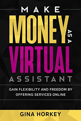 Compare Textbook Prices for Make Money As A Virtual Assistant: Gain Flexibility And Freedom By Offering Services Online Make Money From Home  ISBN 9798564478625 by Horkey, Gina,Miller, Sally