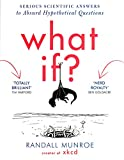 What If?: Serious Scientific Answers to Absurd Hypothetical Questions by Randall Munroe(1905-07-07)