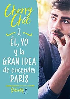 Él, yo y la gran idea de encender París (Valientes) de [Cherry Chic]