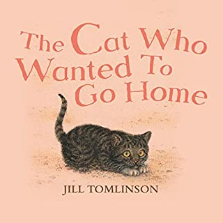 The Cat Who Wanted to Go Home                   By:                                                                                                                                 Jill Tomlinson                               Narrated by:                                                                                                                                 Maureen Lipman                      Length: 55 mins     63 ratings     Overall 4.2