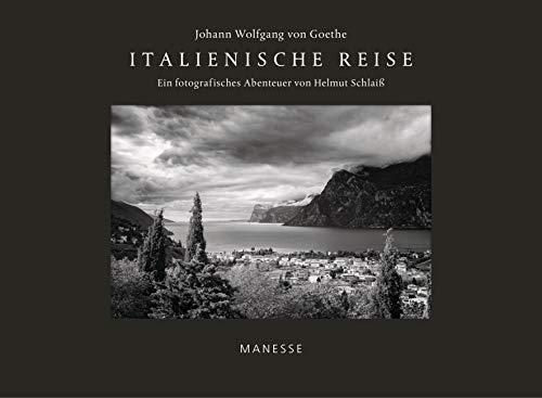 Italienische Reise: Ein fotografisches Abenteuer von Helmut Schlaiß - mit einem Nachwort von Denis Scheck
