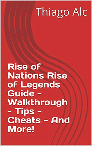 Rise of Nations Rise of Legends Guide - Walkthrough - Tips - Cheats - And More! (English Edition)
