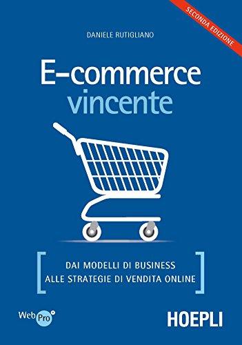 E-commerce vincente. Dai modelli di business alle strategie di vendita online