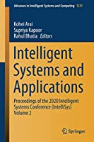 Intelligent Systems and Applications: Proceedings of the 2020 Intelligent Systems Conference (IntelliSys) Volume 2 (Advances in Intelligent Systems and Computing (1251))