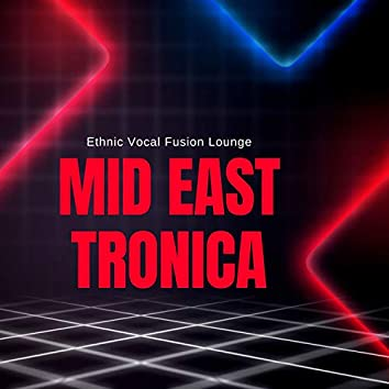 Mid East Tronica - Ethnic Vocal Fusion Lounge