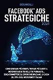 Facebook Ads Strategiche: Come generare più vendite, trovare più clienti e incrementare il ROI delle tue pubblicità… senza commettere gli errori che ... cassa dell'81% degli inserzionisti italiani