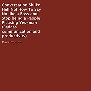 Hell No!     Say No Like a Boss and Stop Being a People Pleasing Yes-Man              By:                                                                                                                                 Dave Conion                               Narrated by:                                                                                                                                 Carl Moore                      Length: 38 mins     8 ratings     Overall 4.6