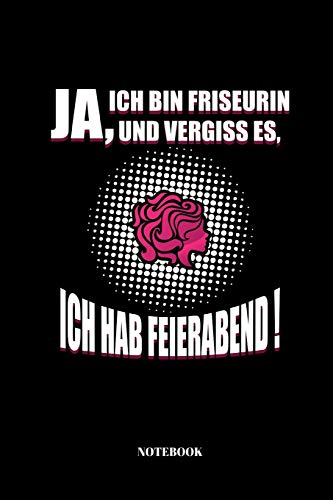 Ja, Ich Bin Friseurin Und Vergiss Es Ich, Hab Feierabend!: Notizbuch für Friseur und Hairstylist | 110 Seiten | liniert | 15,2 x 22,9 cm