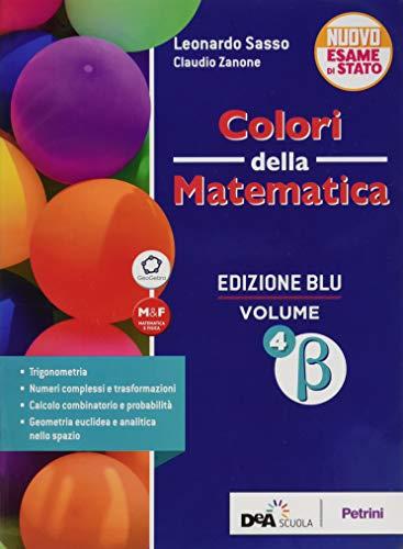 Colori della matematica. Ediz. blu . Per le Scuole superiori. Con e-book. Con espansione online. Beta (Vol. 4)