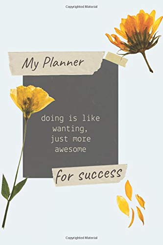 My Planner for Success - doing is like wanting, just more awesome: A day by day organizer and so muc