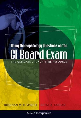 Compare Textbook Prices for Acing the Hepatology Questions on the GI Board Exam: The Ultimate Crunch-Time Resource 1 Edition ISBN 9781556429538 by Spiegel MD  MSHS, Brennan,Karsan MD, Hetal