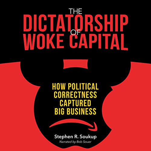 The Dictatorship of Woke Capital Audiobook By Stephen R. Soukup cover art
