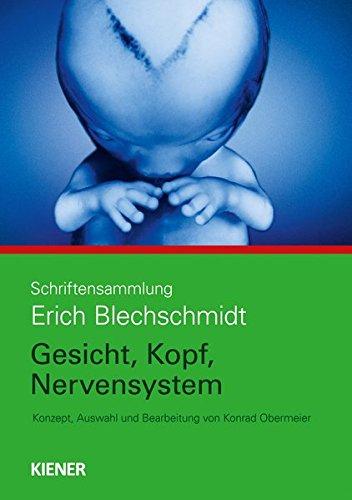 Gesicht, Kopf, Nervensystem: Schriftensammlung Erich Blechschmidt