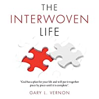 The Interwoven Life: God Has a Plan for Your Life and Will Put It Together Piece by Piece Until It Is Complete.