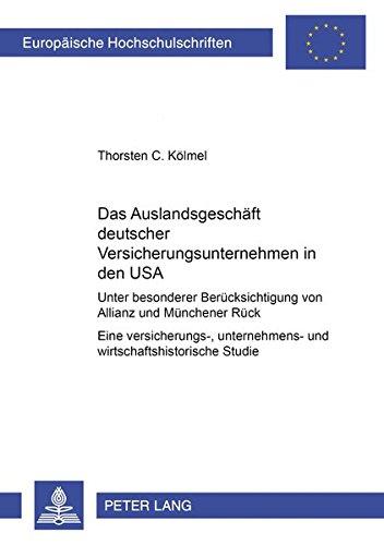 Das Auslandsgeschäft Deutscher Versicherungsunternehmen in Den USA: Unter Besonderer Berücksichtigung Von Allianz Und Münchener Rück- Eine ... / Publications Universitaires Européenn)