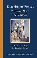 Evagrius of Pontus, Talking Back: A Monastic Handbook for Combating Demons (Cistercian Studies Series)