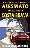 Asesinato en el Rally Costa Brava: Un thriller de misterio, rivalidad, amor y muerte. (Serie Malatesta misterio y crimen nº 2) (Serie Bruno MALATESTA, misterio y crimen)