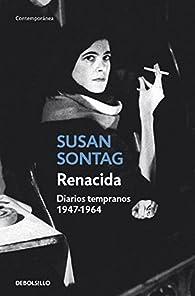Renacida: Diarios tempranos 1947-1964 par Susan Sontag