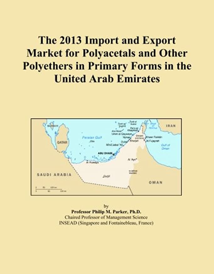 The 2013 Import and Export Market for Polyacetals and Other Polyethers in Primary Forms in the United Arab Emirates