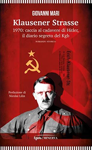 Klausener Strasse. 1970: caccia al cadavere di Hitler. Il diario segreto del Kgb