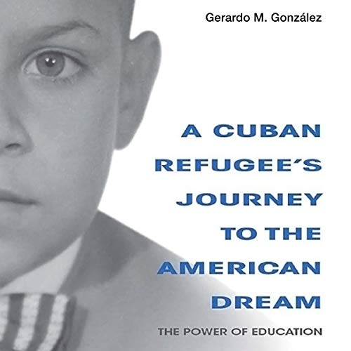 A Cuban Refugee's Journey to the American Dream audiobook cover art