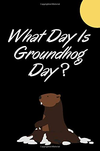 What Day Is Groundhog Day ? Notebook: 100 pages 6 x 9 inches Groundhog Day Gift : Lined Notebook / Journal Matte cover , Beautiful Notebook Perfect ... Doodling or Just Simply Being Creative