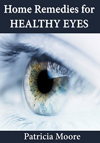 Home Remedies for HEALTHY EYES by [Patricia Moore]