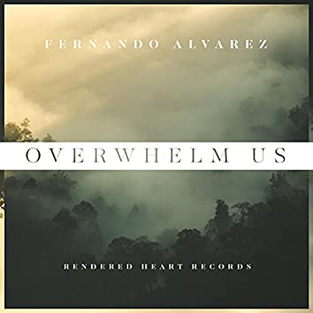 Overwhelm Us