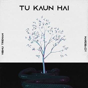 Tu Kaun Hai