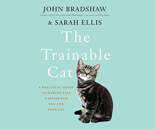 The Trainable Cat     A Practical Guide to Making Life Happier for You and Your Cat              By:                                                                                                                                 John Bradshaw,                                                                                        Sarah Ellise                               Narrated by:                                                                                                                                 Paul Ansdell                      Length: 11 hrs and 3 mins     39 ratings     Overall 4.5