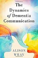The Dynamics of Dementia Communication